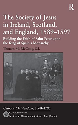9781409437727: The Society of Jesus in Ireland, Scotland, and England, 1589–1597: Building the Faith of Saint Peter upon the King of Spain's Monarchy (Catholic Christendom, 1300-1700)