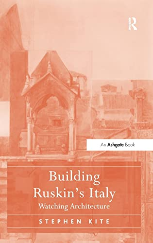 9781409437963: Building Ruskin's Italy: Watching Architecture