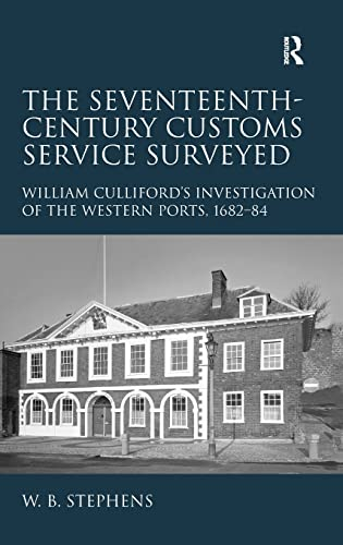 The Seventeenth-Century Customs Service Surveyed; William Culliford's Investigation of the ...