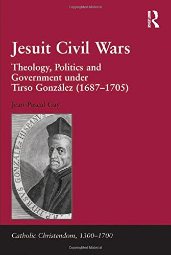 9781409438526: Jesuit Civil Wars: Theology, Politics and Government Under Tirso Gonzalez (1687-1705) (Catholic Christendom, 1300-1700)