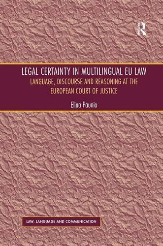 9781409438618: Legal Certainty in Multilingual EU Law: Language, Discourse and Reasoning at the European Court of Justice (Law, Language and Communication)