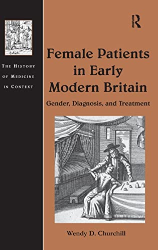 Female Patients in Early Modern Britain: Gender, Diagnosis, and Treatment (The History of Medicine ...