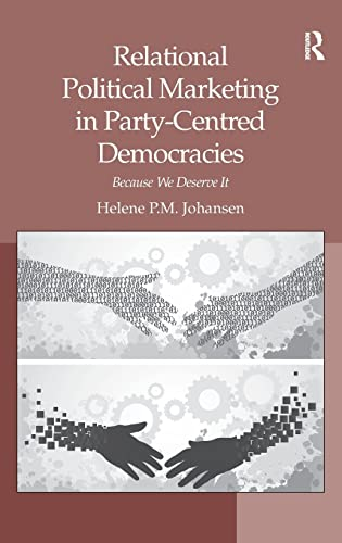 9781409439059: Relational Political Marketing in Party-Centred Democracies: Because We Deserve It