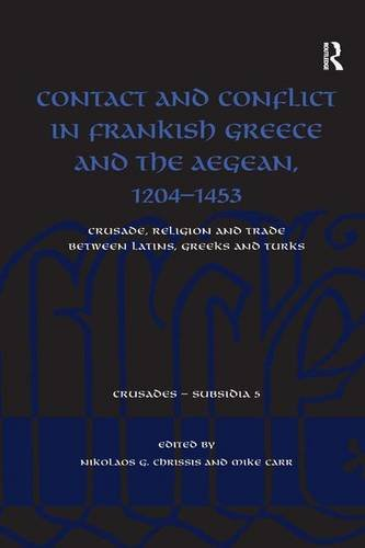 9781409439264: Contact and Conflict in Frankish Greece and the Aegean, 1204-1453: Crusade, Religion and Rade Between Latins, Greeks and Turks (Crusades - Subsidia)