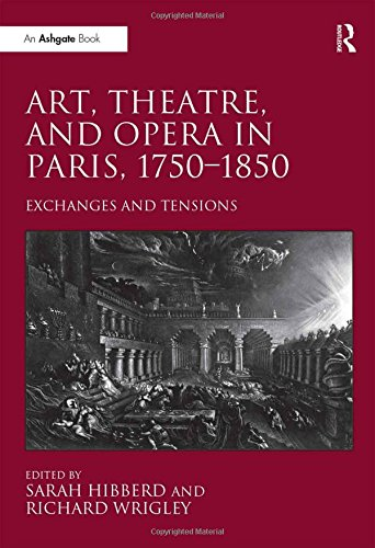 9781409439479: Art, Theatre, and Opera in Paris, 1750-1850: Exchanges and Tensions