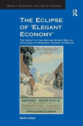 9781409439721: The Eclipse of 'Elegant Economy': The Impact of the Second World War on Attitudes to Personal Finance in Britain (Modern Economic and Social History)