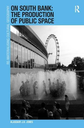 9781409440031: On South Bank: The Production of Public Space (Re-Materialising Cultural Geography)
