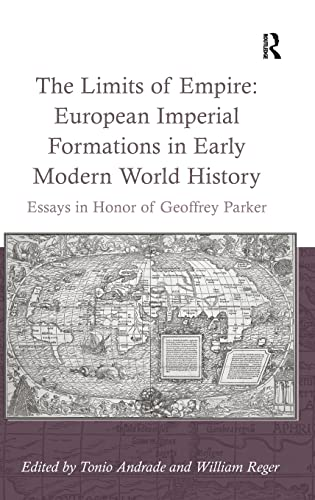 9781409440109: The Limits of Empire: European Imperial Formations in Early Modern World History: Essays in Honor of Geoffrey Parker