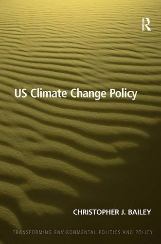 US Climate Change Policy (Transforming Environmental Politics and Policy): Christopher J. Bailey