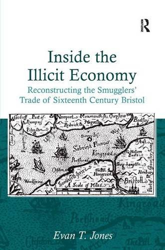 9781409440192: Inside the Illicit Economy: Reconstructing the Smugglers' Trade of Sixteenth Century Bristol