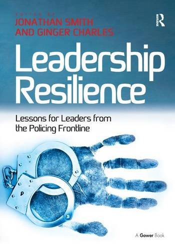 Leadership Resilience: Lessons for Leaders from the Policing Frontline: Jonathan Ashley Smith