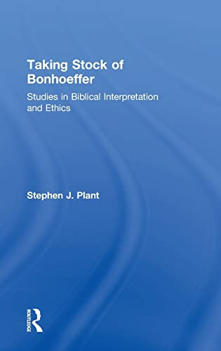 9781409441052: Taking Stock of Bonhoeffer: Studies in Biblical Interpretation and Ethics