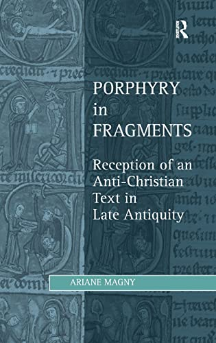 9781409441151: Porphyry in Fragments: Reception of an Anti-Christian Text in Late Antiquity (Studies in Philosophy and Theology in Late Antiquity)