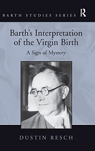 Barth's Interpretation of the Virgin Birth: A Sign of Mystery (Barth Studies): Resch, Dustin