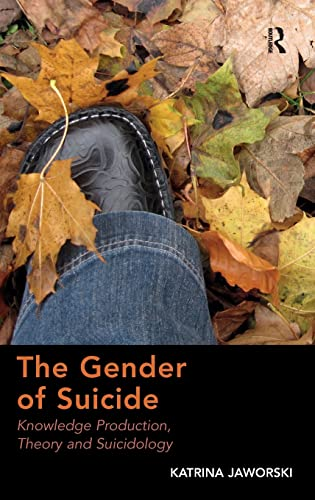 9781409441410: The Gender of Suicide: Knowledge Production, Theory and Suicidology