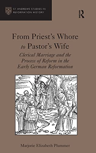 9781409441540: From Priest's Whore to Pastor's Wife: Clerical Marriage and the Process of Reform in the Early German Reformation (St Andrews Studies in Reformation History)
