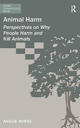 Animal Harm: Perspectives on Why People Harm and Kill Animals (Green Criminology): Nurse, Angus