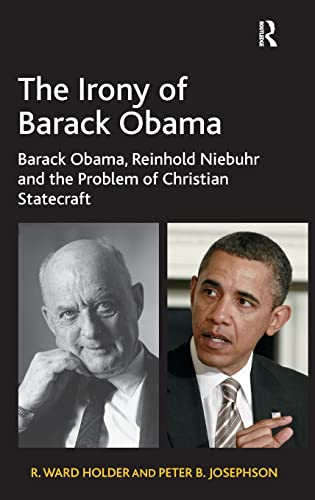 9781409442127: The Irony of Barack Obama: Barack Obama, Reinhold Niebuhr and the Problem of Christian Statecraft