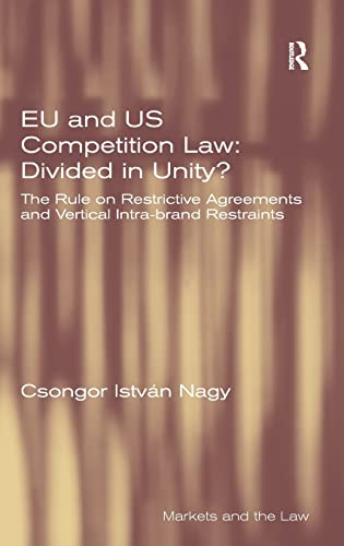 9781409442301: EU and US Competition Law: Divided in Unity?: The Rule on Restrictive Agreements and Vertical Intra-brand Restraints (Markets and the Law)