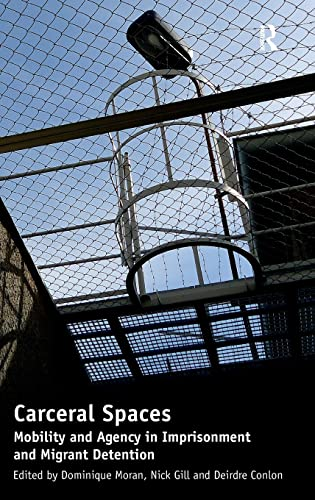 9781409442684: Carceral Spaces: Mobility and Agency in Imprisonment and Migrant Detention
