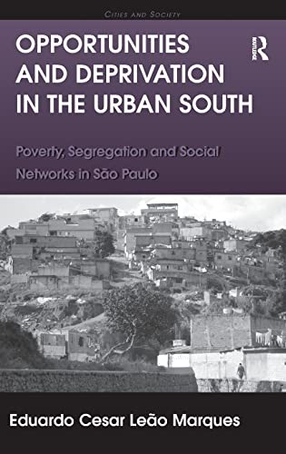 9781409442707: Opportunities and Deprivation in the Urban South: Poverty, Segregation and Social Networks in São Paulo (Cities and Society)