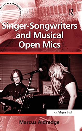 9781409442721: Singer-Songwriters and Musical Open Mics (Ashgate Popular and Folk Music Series)