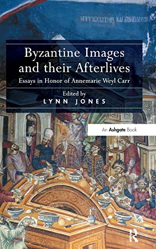 9781409442912: Byzantine Images and Their Afterlives: Essays in Honor of Annemarie Weyl Carr