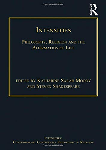 Intensities: Philosophy, Religion and the Affirmation of Life (Intensities: Contemporary ...