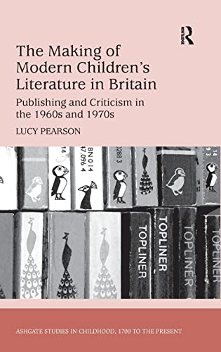 9781409443414: The Making of Modern Children's Literature in Britain: Publishing and Criticism in the 1960s and 1970s (Ashgate Studies in Childhood, 1700 to the Present)
