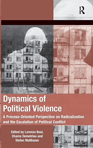 9781409443513: Dynamics of Political Violence: A Process-Oriented Perspective on Radicalization and the Escalation of Political Conflict (Mobilization Series on Social Movements, Protest, and Cultur)