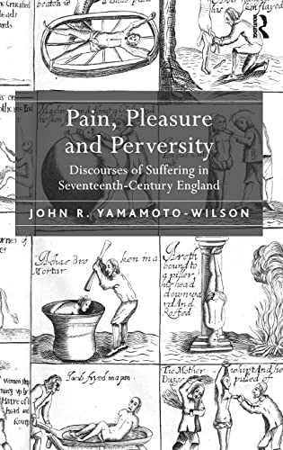 9781409443957: Pain, Pleasure and Perversity: Discourses of Suffering in Seventeenth-Century England