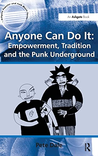 9781409444329: Anyone Can Do It: Empowerment, Tradition and the Punk Underground (Ashgate Popular and Folk Music Series)