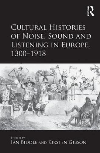 9781409444398: Cultural Histories of Noise, Sound and Listening in Europe, 1300–1918