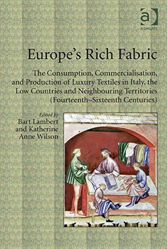 9781409444428: Europe's Rich Fabric: The Consumption, Commercialisation, and Production of Luxury Textiles in Italy, the Low Countries and Neighbouring Territories (Fourteenth-Sixteenth Centuries)