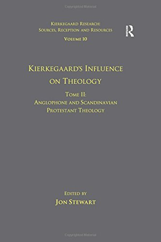 Kierkegaard's Influence on Theology Tome II, . Anglophone and Scandinavian Protestant Theology...