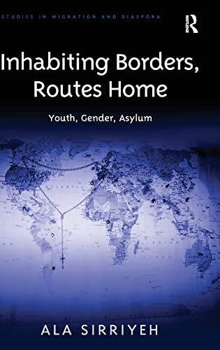 9781409444954: Inhabiting Borders, Routes Home: Youth, Gender, Asylum (Studies in Migration and Diaspora)