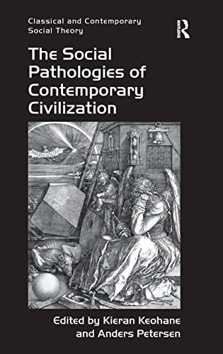 9781409445050: The Social Pathologies of Contemporary Civilization (Classical and Contemporary Social Theory)