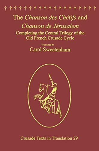 9781409445197: The Chanson des Chétifs and Chanson de Jérusalem: Completing the Central Trilogy of the Old French Crusade Cycle (Crusade Texts in Translation)