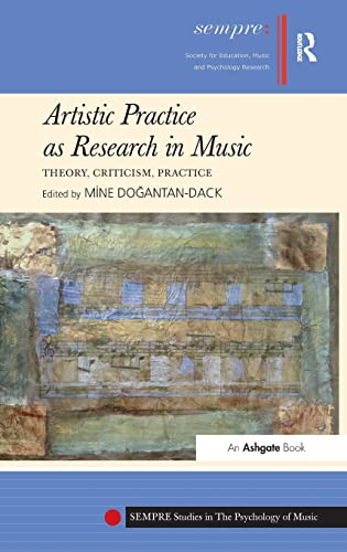 Artistic Practice as Research in Music: Theory, Criticism, Practice (SEMPRE Studies in the ...