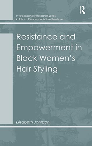 Resistance and Empowerment in Black Women's Hair Styling (Interdisciplinary Research Series in ...