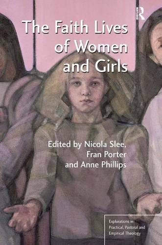 9781409446187: The Faith Lives of Women and Girls (Explorations in Practical, Pastoral and Empirical Theology)
