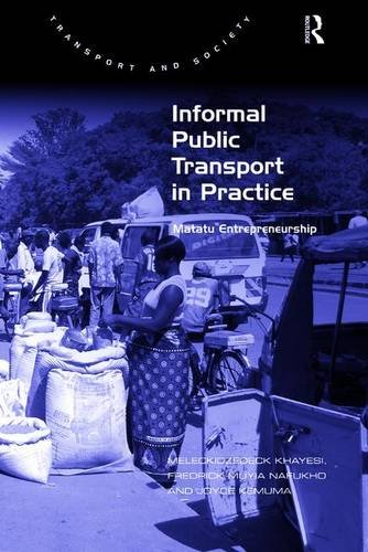 Informal Public Transport in Practice: Matatu Entrepreneurship (Transport and Society): Khayesi, ...