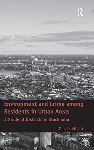 Environment and Crime Among Residents in Urban Areas A Study of Districts in Stockholm: Olof DahlbÃ...