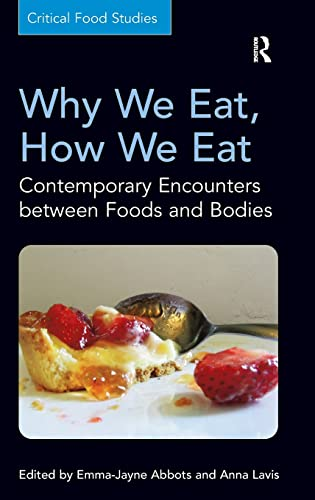 9781409447252: Why We Eat, How We Eat: Contemporary Encounters between Foods and Bodies (Critical Food Studies)