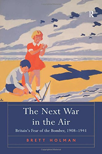 9781409447337: The Next War in the Air: Britain's Fear of the Bomber, 1908-1941