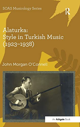 9781409447412: Alaturka: Style in Turkish Music (1923–1938) (SOAS Musicology Series)