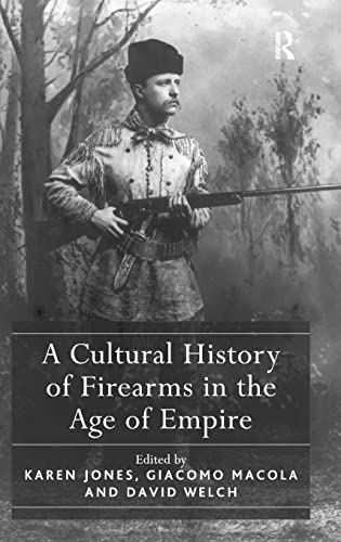 9781409447528: A Cultural History of Firearms in the Age of Empire