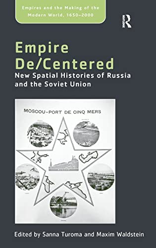 Empire De/Centered New Spatial Histories of Russia and the Soviet Union: Turoma, Sanna & Maxim...
