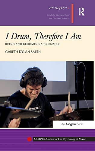 9781409447948: I Drum, Therefore I Am: Being and Becoming a Drummer (SEMPRE Studies in The Psychology of Music)