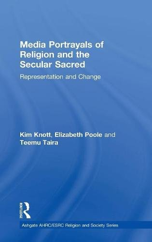 Media Portrayals of Religion and the Secular Sacred: Representation and Change (Ashgate Ahrc/...